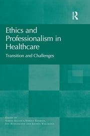 Ethics and Professionalism in Healthcare - Transition and Challenges ebook by Sabine Salloch, Verena Sandow, Jan Schildmann,...