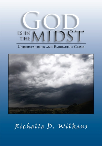 God is in the Midst - Understanding and Embracing Crisis ebook by Richelle D. Wilkins