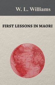First Lessons in Maori ebook by W. L. Williams
