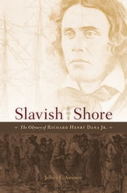 Slavish Shore - The Odyssey of Richard Henry Dana Jr. ebook by Jeffrey L. Amestoy