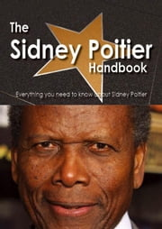 The Sidney Poitier Handbook - Everything you need to know about Sidney Poitier ebook by Smith, Emily