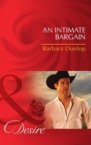 An Intimate Bargain (Mills & Boon Desire) (Colorado Cattle Barons, Book 3) ebook by Barbara Dunlop