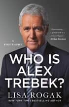 Who Is Alex Trebek? - A Biography ebook by Lisa Rogak