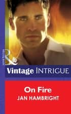 On Fire (Mills & Boon Intrigue) ebook by Jan Hambright