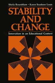 Stability and Change - Innovation in an Educational Context ebook by Sheila Rosenblum,Karen Seashore Louis