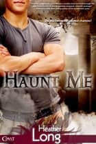 Haunt Me ebook by Heather Long