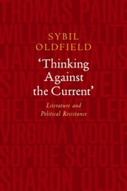 'Thinking Against the Current': Literature and Political Resistance ebook by Oldfield, Sybil