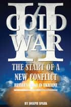 Cold War 2: The Start of a New Conflict - Russia's Hand in Ukraine ebook by Joseph Spark