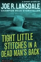 Tight Little Stitches in a Dead Man's Back ebook by Joe R. Lansdale