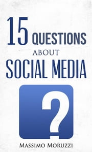 15 Questions About Social Media ebook by Massimo Moruzzi