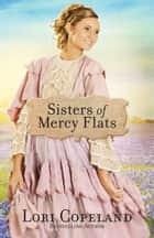 Sisters of Mercy Flats ebook by Lori Copeland
