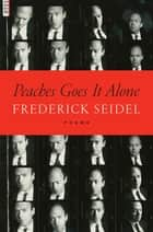 Peaches Goes It Alone - Poems ebook by Frederick Seidel