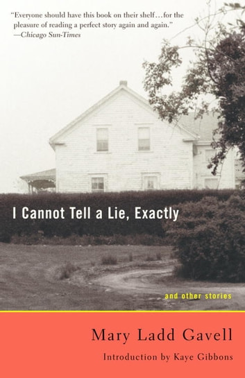 I Cannot Tell a Lie, Exactly - And Other Stories ebook by Mary Ladd Gavell