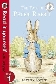 The Tale of Peter Rabbit - Read It Yourself with Ladybird - Level 1 ebook by Beatrix Potter