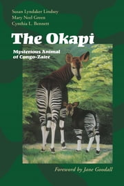 The Okapi - Mysterious Animal of Congo-Zaire ebook by Susan Lyndaker Lindsey,Mary Neel  Green,Cynthia L.  Bennett,Jane  Goodall,Mary Neel  Green