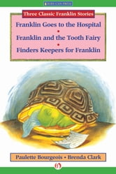 Franklin Goes to the Hospital, Franklin and the Tooth Fairy, and Finders Keepers for Franklin ebook by Paulette Bourgeois