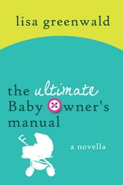 The Ultimate Baby Owner's Manual ebook by Lisa Greenwald