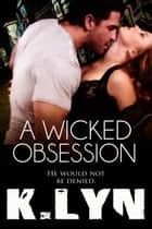 A Wicked Obsession ebook by K. Lyn