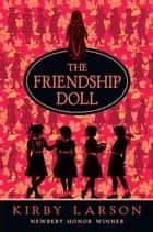 The Friendship Doll ebook by Kirby Larson