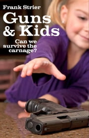 Guns & Kids: Can We Survive the Carnage? ebook by Frank Strier