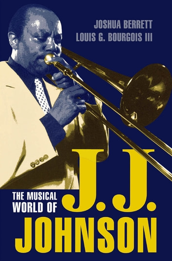 The Musical World of J.J. Johnson ebook by Joshua Berrett,Louis G. Bourgois III