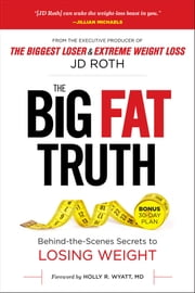 The Big Fat Truth - The Behind-the-scenes Secret to Weight Loss ebook by J.D. Roth