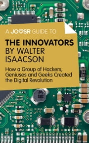 A Joosr Guide to... The Innovators by Walter Isaacson: How a Group of Hackers, Geniuses and Geeks Created the Digital Revolution ebook by Joosr