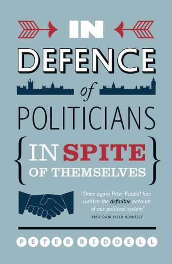 In Defence of Politicians - In Spite of Themselves ebook by Peter Riddell