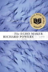The Echo Maker - A Novel ebook by Richard Powers
