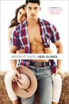 While It Lasts ebook by Abbi Glines