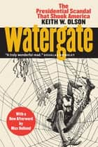 Watergate - The Presidential Scandal That Shook America With a New Afterword by Max Holland ebook by Keith W. Olson, Max Holland