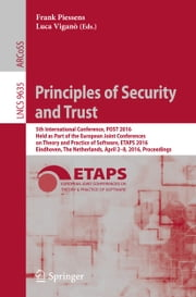 Principles of Security and Trust - 5th International Conference, POST 2016, Held as Part of the European Joint Conferences on Theory and Practice of Software, ETAPS 2016, Eindhoven, The Netherlands, April 2-8, 2016, Proceedings ebook by Frank Piessens, Luca Viganò