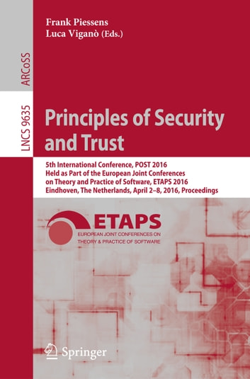 Principles of Security and Trust - 5th International Conference, POST 2016, Held as Part of the European Joint Conferences on Theory and Practice of Software, ETAPS 2016, Eindhoven, The Netherlands, April 2-8, 2016, Proceedings ebook by
