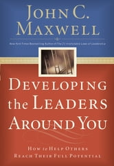 Developing the Leaders Around You - How to Help Others Reach Their Full Potential ebook by John C. Maxwell