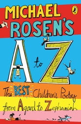 Michael Rosen's A-Z - The best children's poetry from Agard to Zephaniah ebook by Michael Rosen