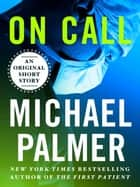 On Call - An Original Short Story ebook by Michael Palmer