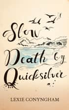Slow Death by Quicksilver ebook by Lexie Conyngham
