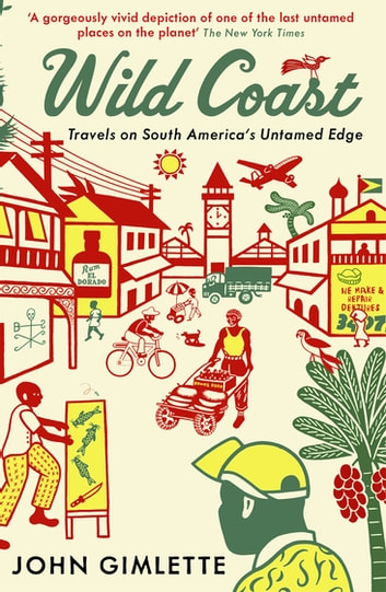 Wild Coast - Travels on South America's Untamed Edge eBook by John Gimlette