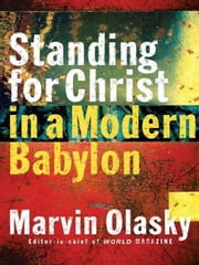 Standing for Christ in a Modern Babylon ebook by Marvin Olasky