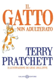 Il gatto non adulterato ebook by Terry Pratchett