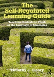The Self-Regulated Learning Guide - Teaching Students to Think in the Language of Strategies 電子書籍 by Timothy J. Cleary