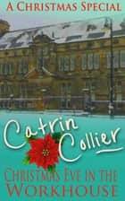 Christmas Eve in the Workhouse ebook by Catrin Collier