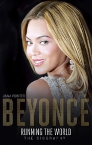 Beyoncé: Running the World - The Biography ebook by Anna Pointer