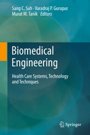 Biomedical Engineering - Health Care Systems, Technology and Techniques ebook by Sang C. Suh,Varadraj Gurupur,Murat M. Tanik