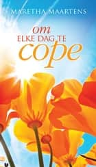 Om elke dag te cope ebook by Maretha Maartens