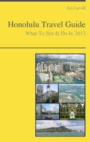 Honolulu, Hawaii Travel Guide - What To See & Do ebook by Ed Carroll