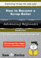 How to Become a Scrap Baller ebook by Carlene Styles
