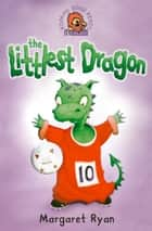 The Littlest Dragon ebook by Margaret Ryan,Jamie Smith