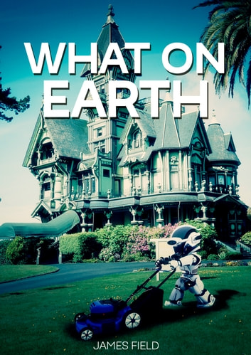 What on Earth ebook by James Field