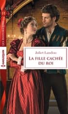 La fille cachée du roi eBook by Juliet Landon